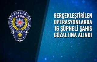 Gerçekleştirilen Operasyonlarda 16 Şahıs Gözaltına...