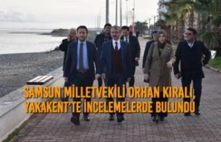Samsun Milletvekili Orhan Kıralı, Yakakent'te