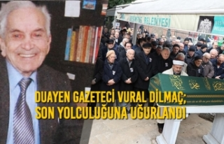 Duayen Gazeteci Vural Dilmaç; Son Yolculuğuna Uğurlandı