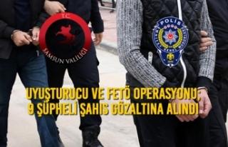 Samsun'da Uyuşturucu ve FETÖ Operasyonu; 9 Şahıs...