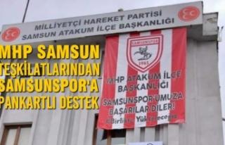 MHP Teşkilatlarından Samsunspor'a Pankartlı...