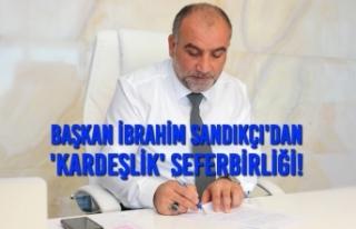 Başkan İbrahim Sandıkçı'dan 'Kardeşlik'...