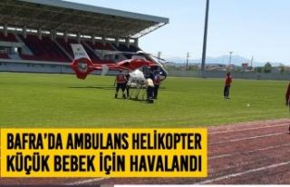 Bafra'da Ambulans Helikopter Küçük Bebek İçin...