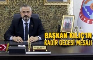 Başkan Kılıç'ın Kadir Gecesi Mesajı
