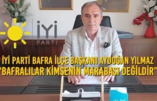 """Aydoğan Yılmaz """"Bafralılar Kimsenin Marabası..."""