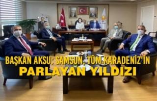 Başkan Aksu: Samsun, Tüm Karadeniz'in Parlayan...