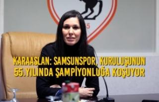 Karaaslan: Samsunspor, Kuruluşunun 55.Yılında Şampiyonluğa...