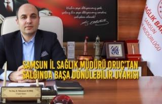 Samsun İl Sağlık Müdürü Oruç'tan Salgında...