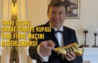 Tanju Çolak; Ziraat Türkiye Kupası Yarı Final...