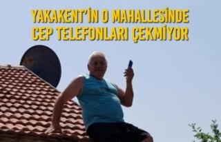 Yakakent'in O Mahallesinde Cep Telefonları Çekmiyor