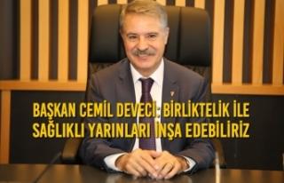 Başkan Cemil Deveci: Birliktelik İle Sağlıklı...