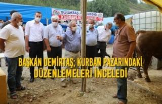 Başkan Demirtaş; Kurban Pazarındaki Düzenlemeleri...