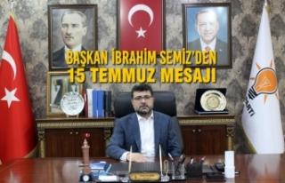 Başkan İbrahim Semiz'den 15 Temmuz Mesajı