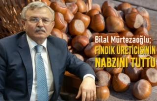 Bilal Mürtezaoğlu; Fındık Üreticisinin Nabzını...