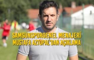 Genel Menajer Mustafa Aztopal'dan Açıklama