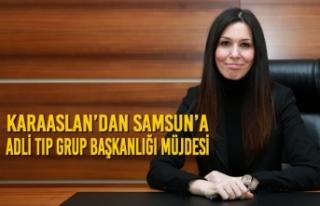 Karaaslan'dan Samsun'a Adli Tıp Grup Başkanlığı...