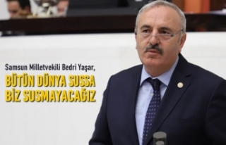 "Milletvekili Yaşar; ""Bütün Dünya Sussa Biz Susmayacağız"""