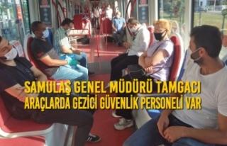 SAMULAŞ Genel Müdürü Tamgacı : Araçlarda Gezici...