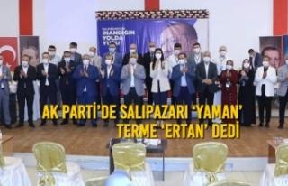 AK Parti'de Salıpazarı 'Yaman', Terme 'Ertan'...
