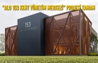 """""""Alo 153 Kent Yönetim Merkezi"""" Projesi Tamam"""
