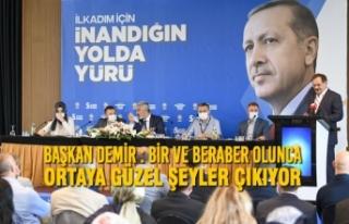Başkan Demir : Bir ve Beraber Olunca Ortaya Güzel...