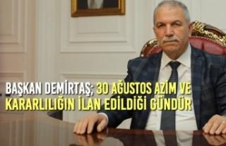 Başkan Demirtaş; 30 Ağustos Azim ve Kararlılığın...