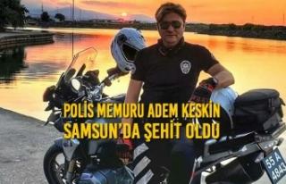 Polis Memuru Adem Keskin Samsun'da Şehit Oldu