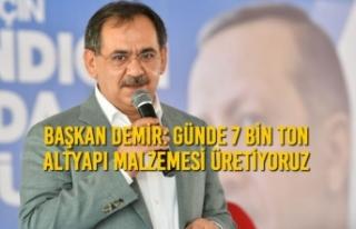 Başkan Demir: Günde 7 Bin Ton Altyapı Malzemesi...