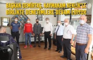 Başkan Demirtaş, Kaymakam Keklik'le Birlikte Denetimlere...