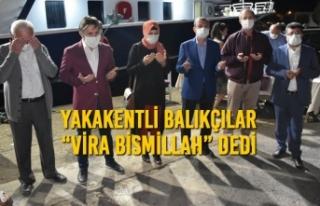 """Yakakent'li Balıkçılar """"Vira Bismillah""""..."""