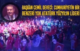 Başkan Cemil Deveci: Cumhuriyetin Bir Benzeri Yok...
