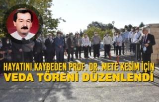 Hayatını Kaybeden Prof. Dr. Mete Kesim İçin Veda...