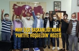 MHP İlçe Başkanlığı'ndan 'Partiye Hoşgeldin'...