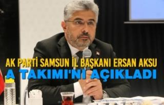 AK Parti Samsun İl Başkanı Ersan Aksu A Takımı'nı...