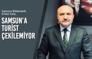 """Erhan Usta; """"Samsun'a Turist Çekilemiyor"""""""