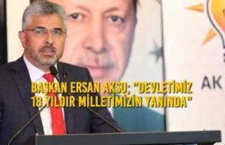 """Ersan Aksu; """"Devletimiz 18 Yıldır Milletimizin..."""