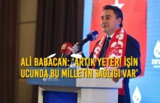 Ali Babacan: 'Artık Yeter! İşin Ucunda Bu Milletin...