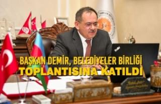 Başkan Demir, Belediyeler Birliği Toplantısına...