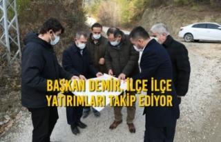 Başkan Demir, İlçe İlçe Yatırımları Takip...