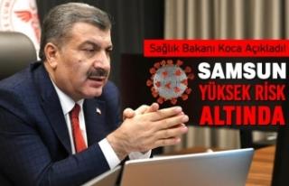 Sağlık Bakanı Koca Açıkladı; Samsun Yüksek...