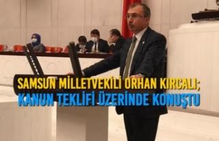 Samsun Milletvekili Orhan Kırcalı; Kanun Teklifi...