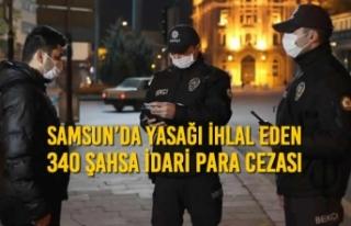 Samsun'da Yasağı İhlal Eden 340 Şahsa İdari...
