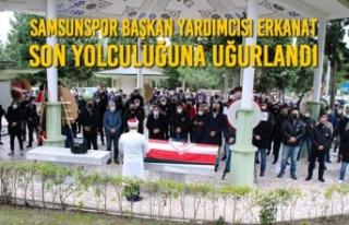 Samsunspor Başkan Yardımcısı Erkanat Son Yolculuğuna...