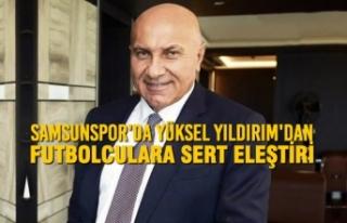 Samsunspor'da Yüksel Yıldırım'dan Futbolculara...