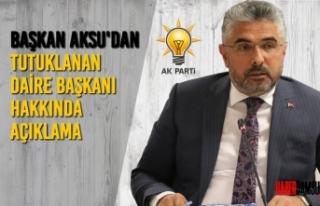 Başkan Aksu'dan Tutuklanan Daire Başkanı Hakkında...