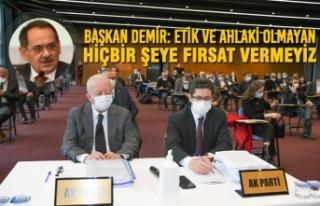 Başkan Demir: Etik ve Ahlaki Olmayan Hiçbir Şeye...