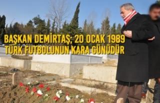 Başkan Demirtaş; 20 Ocak 1989 Türk Futbolunun Kara...