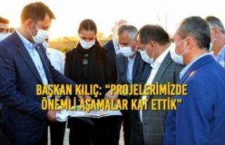 """Başkan Kılıç: """"Projelerimizde Önemli Aşamalar..."""