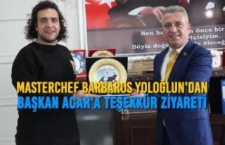 Masterchef Barbaros Yoloğlun'dan Başkan Acar'a...