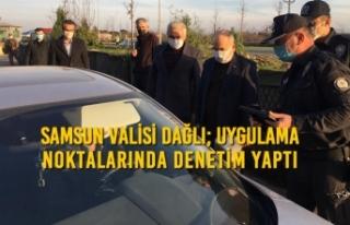 Samsun Valisi Dağlı; Uygulama Noktalarında Denetim...